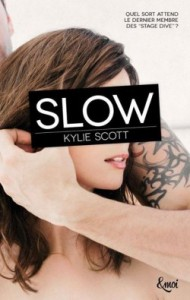 Stage Dive, tome 4 Slow de Kylie Scott